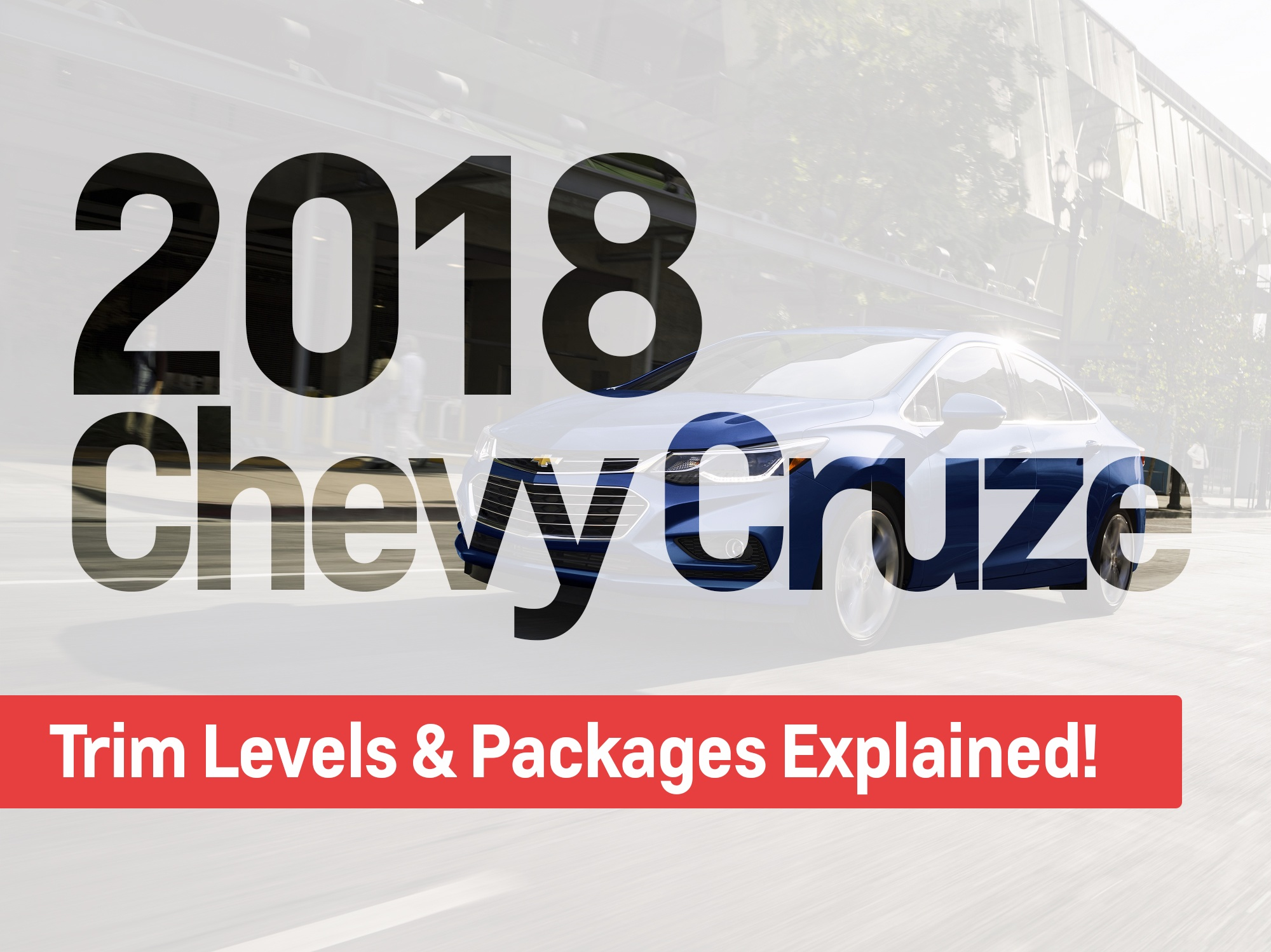 2018 Chevy Cruze - Trim Levels & Packages!